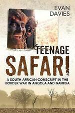 Teenage Safari: A South African Conscript in the Border War in Angola and...