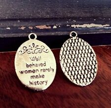 10 Quote Charms Pendants Well Behaved Women Rarely Make History Antiqued Silver