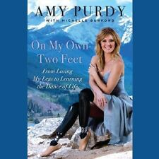 On My Own Two Feet : From Losing My Legs to Learning the Dance of Life by Amy Pu