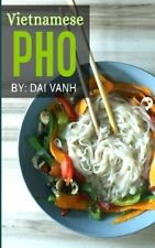 Vietnamese PHO: The Vietnamese Recipe Blueprint: The Only Authent by Vanh, Dai