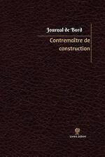 Journal/Carnet de Bord: Contremaître de Construction Journal de Bord :...