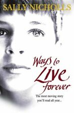 Ways to Live Forever By Sally Nicholls. 9781407105154