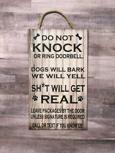 Do not Knock or Ring Bell, Dogs will Bark, Sh*t Will get Real.  Wood Sign P168N