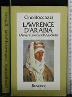 LAWRENCE D'ARABIA. L'Avventuriero Dell'Assoluto. Cino Boccazzi. Rusconi.