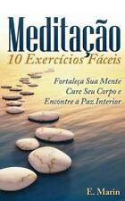 Meditacao: 10 Exercicios Faceis de Realizar : Fortaleça Sua Mente, Cure Seu...