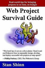 Web Project Survival Guide: Real World Tips for Bringing Projects in on Time, on