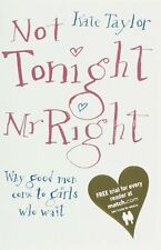Not Tonight, Mr Right: Why Good Men Come to Girls Who Wait,Kate Taylor