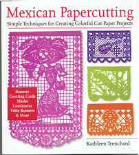 Mexican Papercutting :  Creating Colorful Cut-Paper Projects - Trenchard