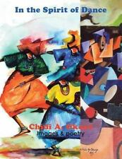 In the Spirit of Dance : Images & Poetry by Chidi A. Okoye (2015, Paperback)