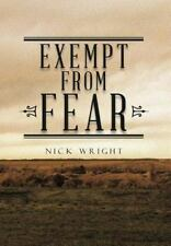 Exempt from Fear by Nick Wright (2012, Hardcover)