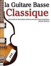 La Guitare Basse Classique : Pièces Faciles de Bach, Mozart, Beethoven, Ainsi...