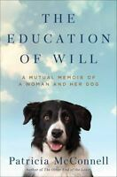 The Education of Will: A Mutual Memoir of a Woman and Her Dog: By McConnell, ...