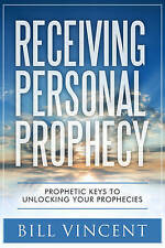 Receiving Personal Prophecy: Prophetic Keys to Unlocking Your Pro 9781626769274