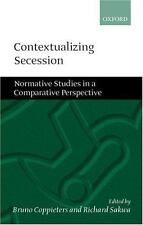 Contextualizing Secession : Normative Studies in Comparative Perspective...