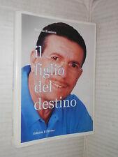 IL FIGLIO DEL DESTINO Bartolo Fontana Il Fiorino 2001 romanzo narrativa libro di