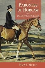 Baroness of Hobcaw : The Life of Belle W. Baruch by Mary E. Miller (2010,...
