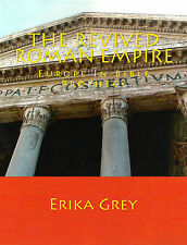 THE REVIVED ROMAN EMPIRE: Europe in Bible Prophecy by Erika Grey, 2013  **NEW**