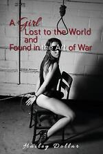 A Girl Lost to the World and Found in the Art of War by Hailey Dollar (2014,...