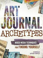 Art Journal Your Archetypes: Mixed Media Techniques for Finding Yourself, Javier