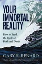 Your Immortal Reality: How to Break the Cycle of Birth and Death (Paperback or S