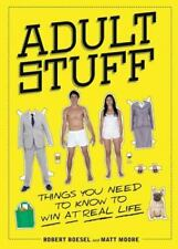 Adult Stuff : Things You Need to Know to Win at Real Life by Robert Boesel...