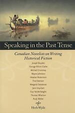Speaking in the Past Tense: Canadian Novelists on Writing Historical F-ExLibrary
