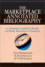 The Marketplace Annotated Bibliography: A Christian Guide to Books on Work,