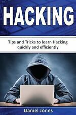Hacking: Hacking : Tips and Tricks to Learn Hacking Quickly and Efficiently(...
