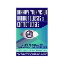 Improve Your Vision Without Glasses or Contact Lenses by Steven M Beresford, ...