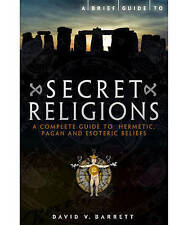 A Brief Guide to Secret Religions: A Complete Guide to Hermetic, Pagan and Es...