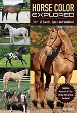 Horse Color Explored: Over 160 Breeds, Types and Variations Explained by Vera Ku