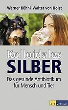 Kolloidales Silber: Das gesunde Antibiotikum für Me... | Buch | Zustand sehr gut