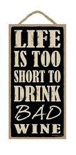 "LIFE IS TOO SHORT TO DRINK BAD WINE Primitive Wood Hanging Sign 5"" x 10"""