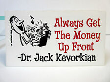 Always Get The Money Up Front Dr Jack Kevorkian Bumper Sticker Ephemera Stickers