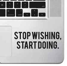 Stop Wishing Motivational Macbook Pro Keyboard Sticker iPad Decal Inspirational