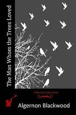 NEW The Man Whom the Trees Loved by Algernon Blackwood
