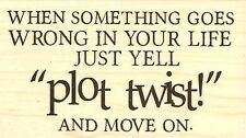 PLOT TWIST Saying Wood Mounted Rubber Stamp IMPRESSION OBSESSION D17203 New