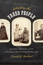 Schooling the Freed People: Teaching, Learning, and the Struggle for Black Freed