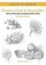 Art of Drawing: Flowers, Fruit and Vegetables : Simple Approaches to Drawing...