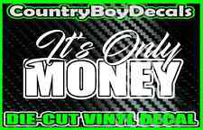 It's Only Money Vinyl DECAL Sticker TRUCK Car Lifted Boosted Turbo Diesel Boost