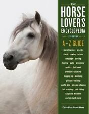 The Horse-Lover's Encyclopedia : A-Z Guide to Barrel Racing, Breeds, Cinch,...