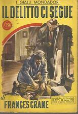 GIALLI MONDADORI n.217 -FRANCIS CRANE- IL DELITTO CI SEGUE -1a EDIZIONE 1953