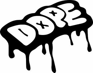 DOPE FUNNY STICKER/DECAL CAR/VAN/WINDOW/WALL FUNNY VINYL!!!