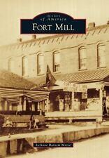 Images of America: Fort Mill by LeAnne Burnett Morse (2015, Paperback)