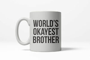 Worlds Okayest Brother Funny Family Member Ceramic Coffee Drinking Mug 11oz Cup