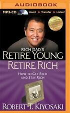 Rich Dad's Retire Young Retire Rich : How to Get Rich and Stay Rich by Robert...