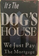 NEW  Tin Metal Sign IT'S THE DOG'S HOUSE Man Cave Home Décor Dog Lovers