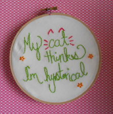 My Cat Thinks I'm Hysterical Hand Embroidered Pink & Orange Hoop Art Kitten