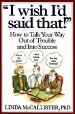 I Wish I'd Said That!: How to Talk Your Way Out of Trouble and Into Success - Ac