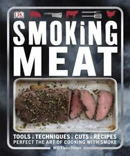 Smoking Meat: Tools - Techniques - Cuts - Recipes; Perfect the Art of Cooking wi